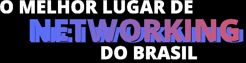 Título: O melhor lugar de Networking do Brasil